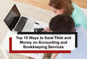 Top 10 Ways to Save Time and Money on Accounting and Bookkeeping Services