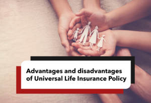 Advantages and disadvantages of Universal Life Insurance Policy