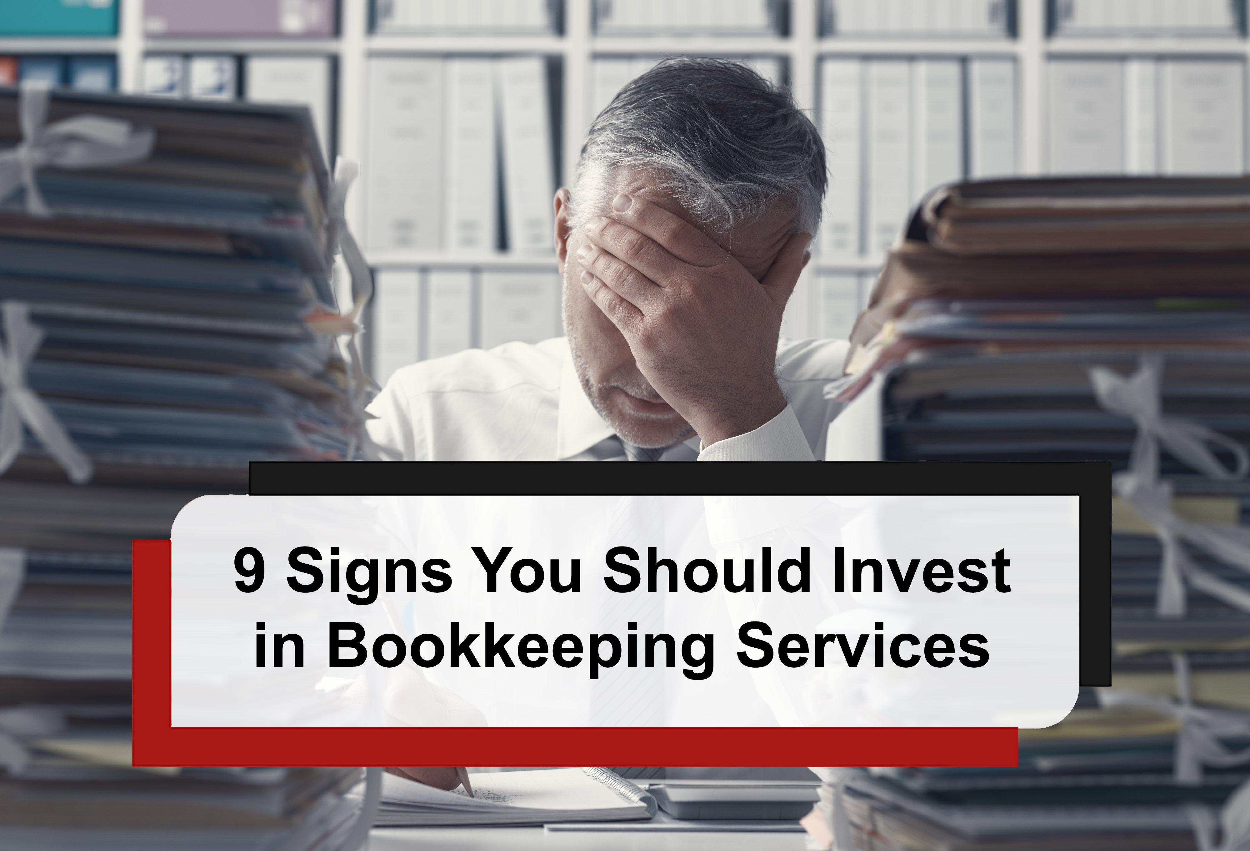 9 Signs You Should Invest in Bookkeeping Services