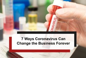 7 Ways Coronavirus Can Change the Business Forever