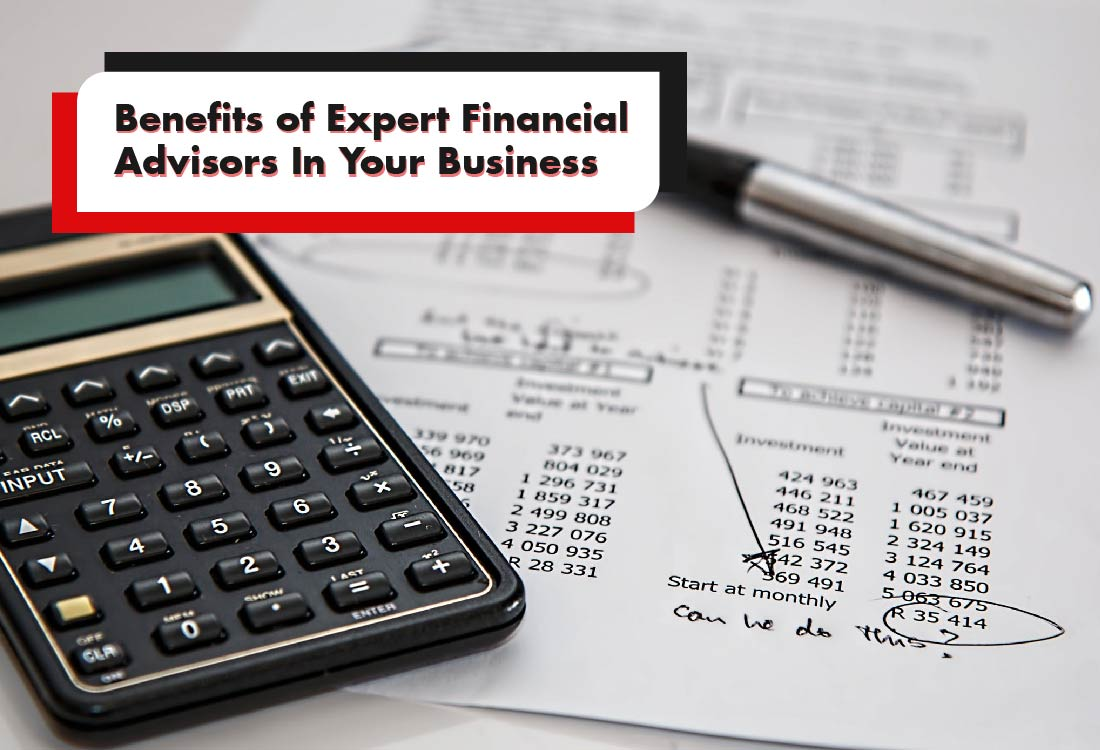 Benefits of Expert Financial Advisors In Your Business