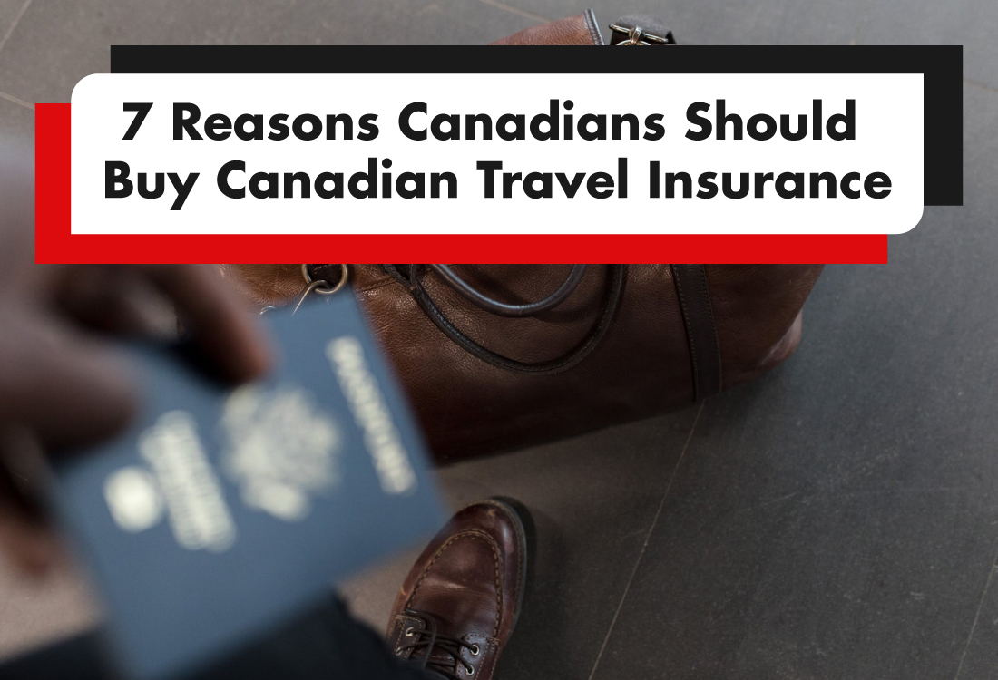 7 Reasons Canadians Should Buy Canadian Travel Insurance