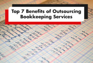 Top 7 Benefits of Outsourcing Bookkeeping Services