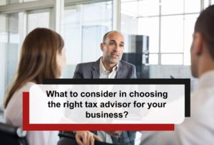 What to consider in choosing the right tax advisor for your business?