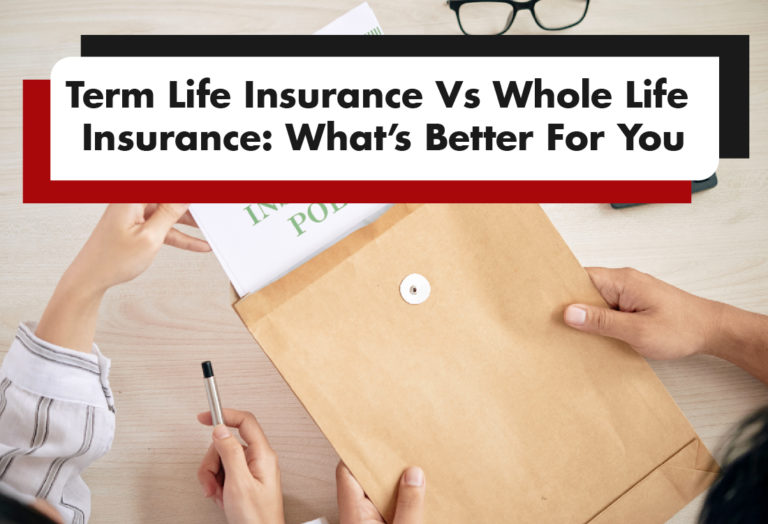 Term Life Insurance Vs. Whole Life Insurance: What's Better For You