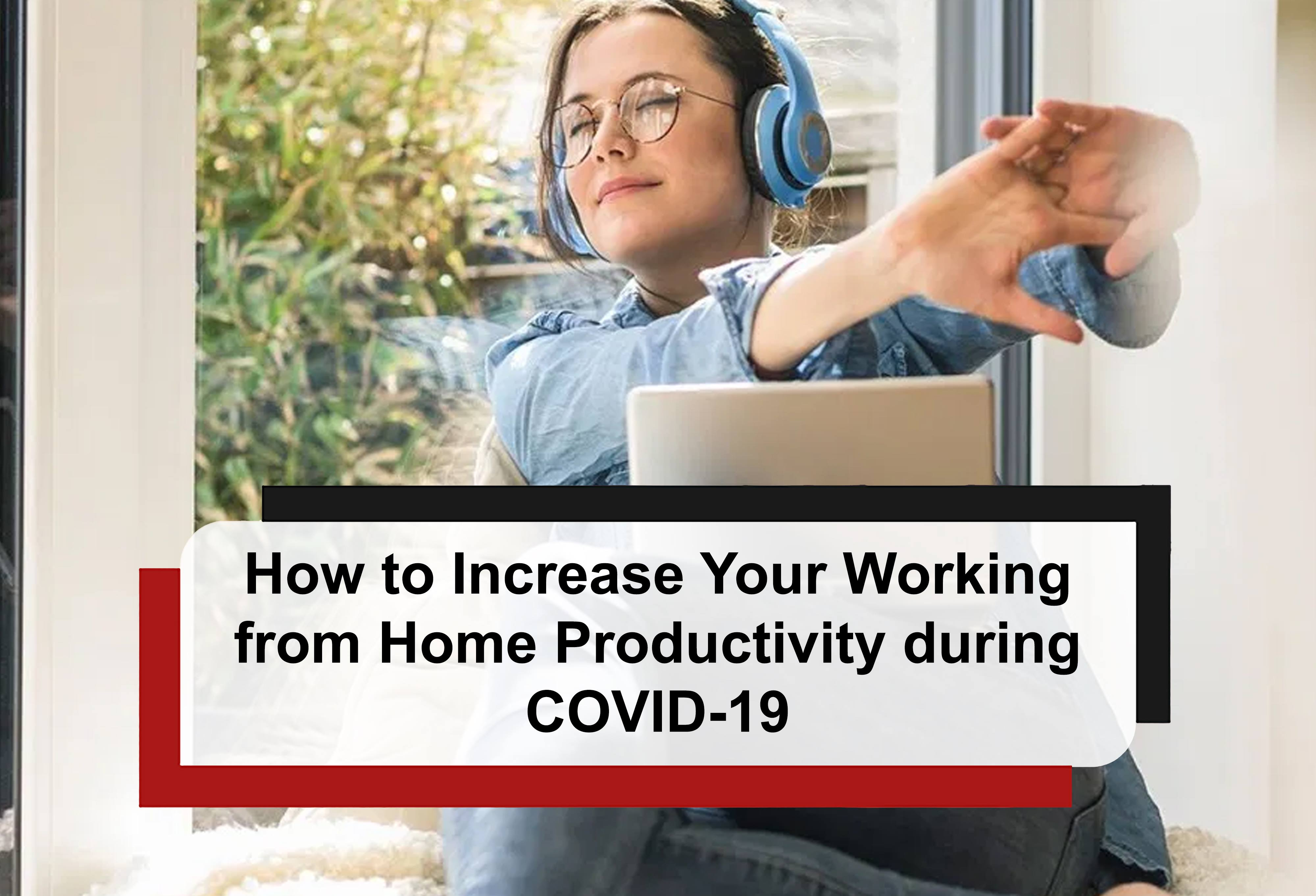 How to Increase Your Working from Home Productivity during COVID-19